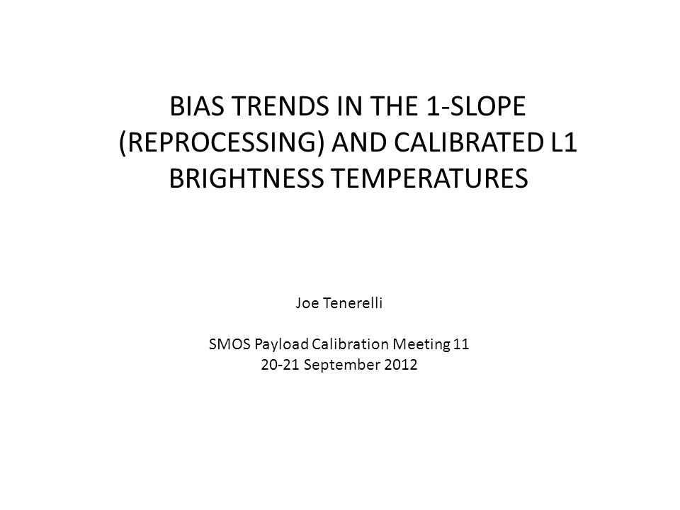 PLAN 1.Briefly describe procedure for calculating the biases between the reconstructed and modeled brightness temperatures; 2.Summarize the latitudinally averaged bias trends observed in SMOS brightness temperatures over the last two years.