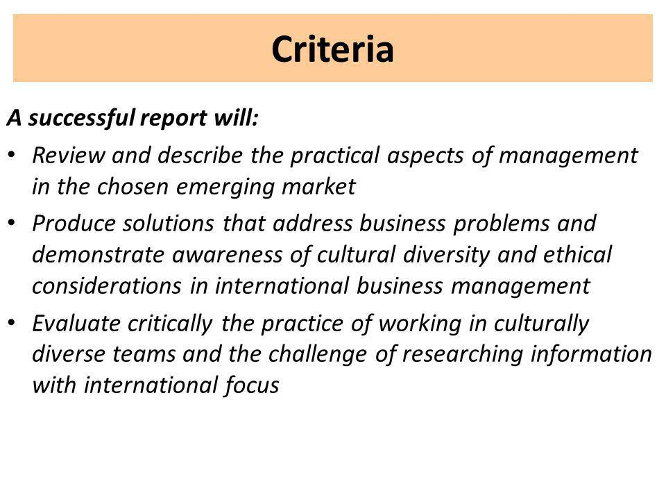 Criteria A successful report will: Review and describe the practical aspects of management in the chosen emerging market Produce solutions that addres