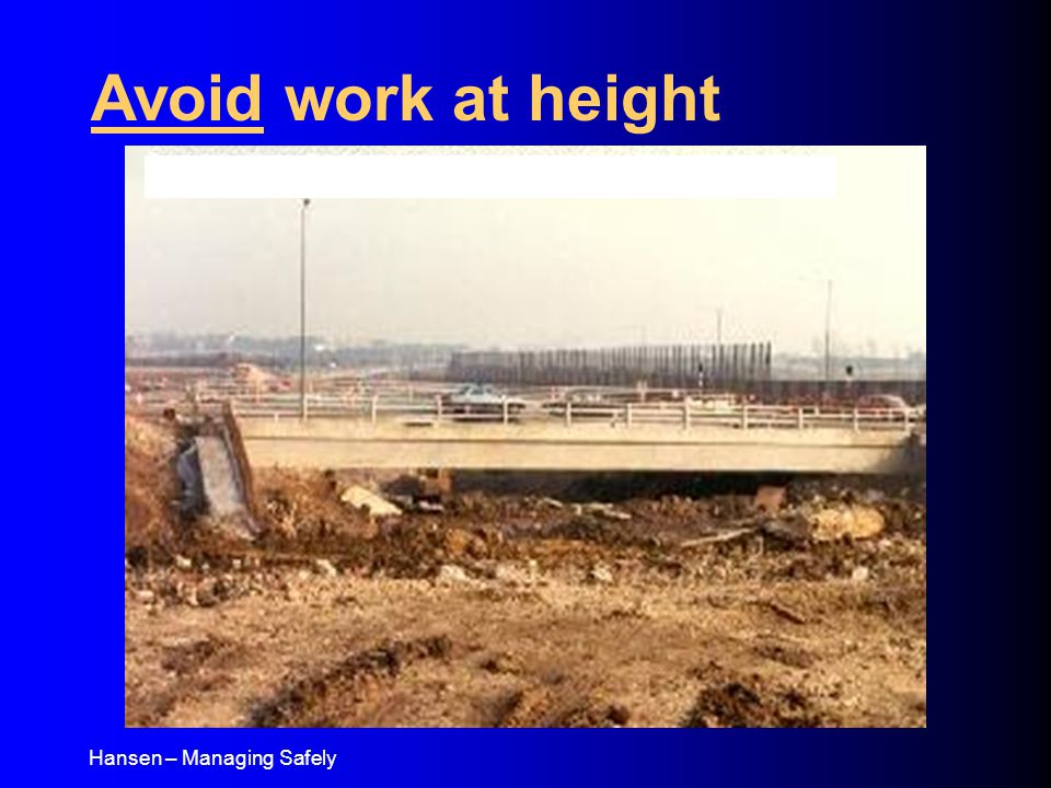 Hansen – Managing Safely Avoid work at height