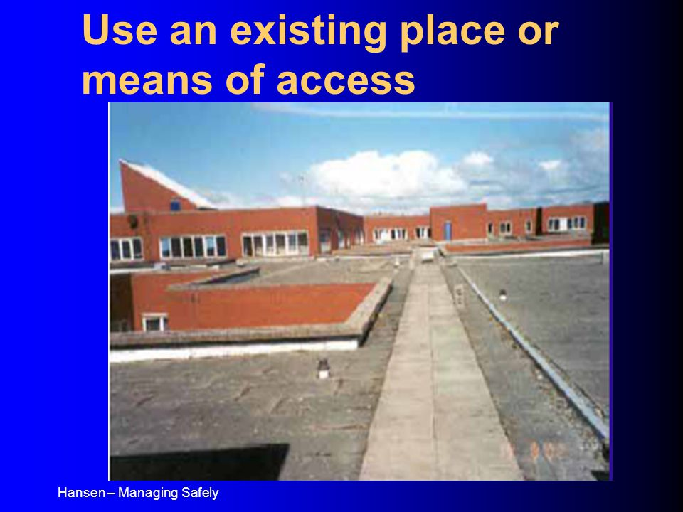 Hansen – Managing Safely Use an existing place or means of access