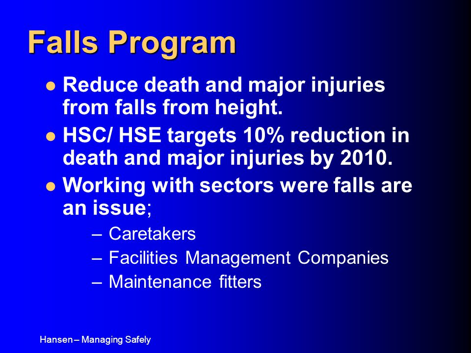 Hansen – Managing Safely Falls Program Reduce death and major injuries from falls from height.