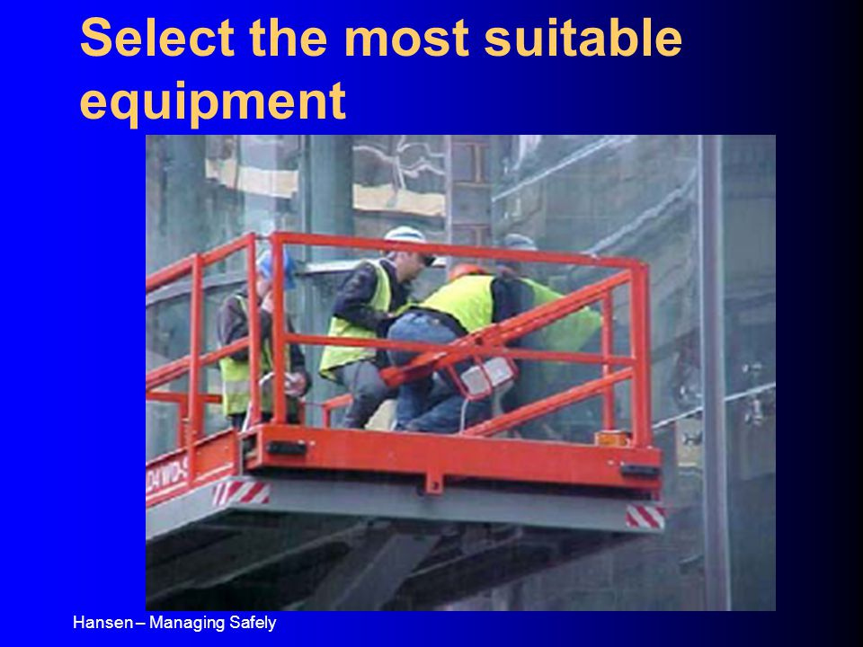 Hansen – Managing Safely Select the most suitable equipment