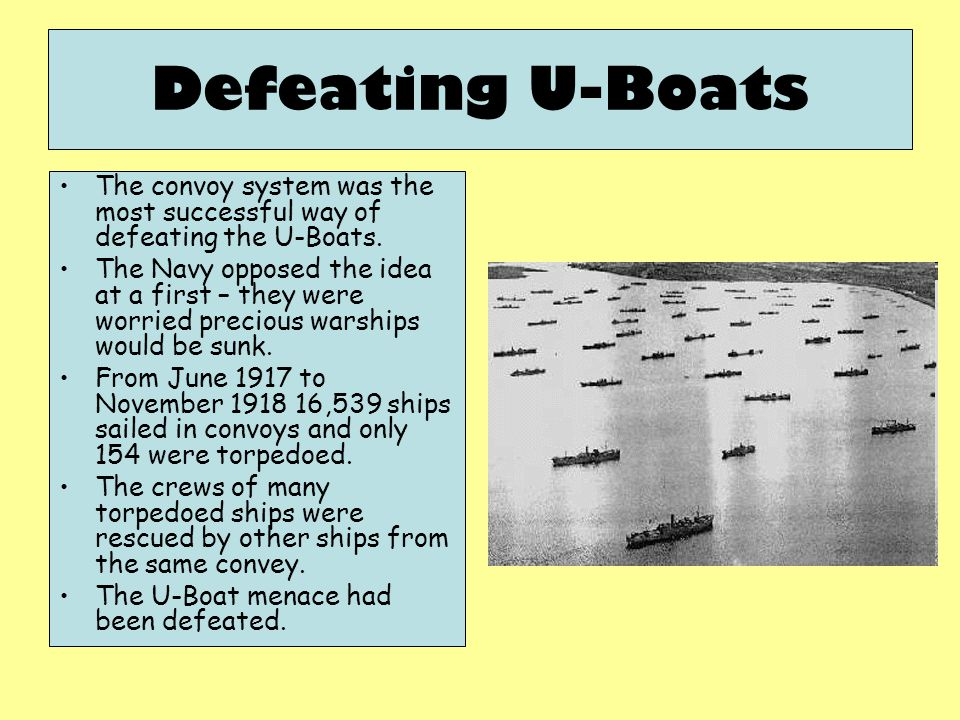 Defeating U-Boats The convoy system was the most successful way of defeating the U-Boats.