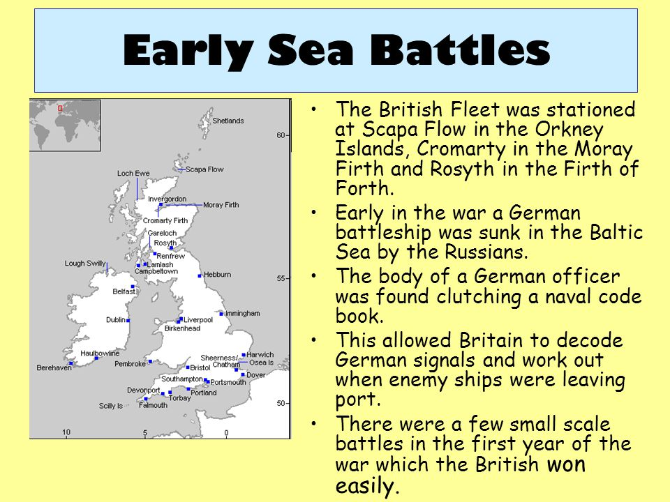 Early Sea Battles The British Fleet was stationed at Scapa Flow in the Orkney Islands, Cromarty in the Moray Firth and Rosyth in the Firth of Forth.
