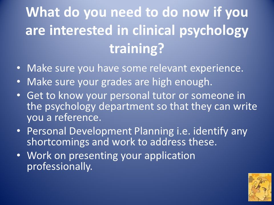 What do you need to do now if you are interested in clinical psychology training.