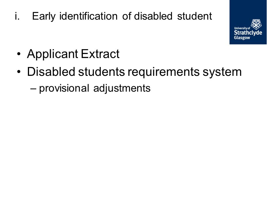 Applicant Extract Disabled students requirements system –provisional adjustments i.Early identification of disabled student