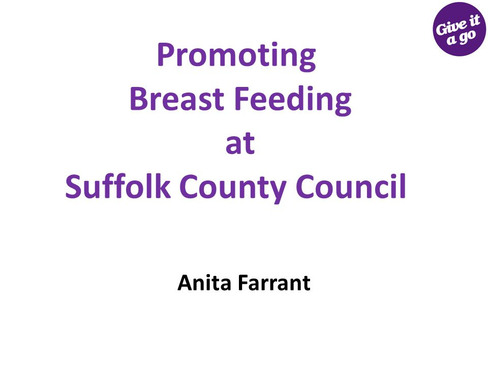 Breastfeeding Rates in Suffolk Over Last 5 Years (Excluding Waveney) 08/0909/1010/1111/1212/13 Rates at birth 60%63%66% Rates at 10-14 days 50%51%54% Rates at 6 weeks 35%44%50%
