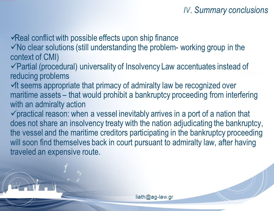 liath@ag-law.gr IV. Summary conclusions Real conflict with possible effects upon ship finance No clear solutions (still understanding the problem- wor
