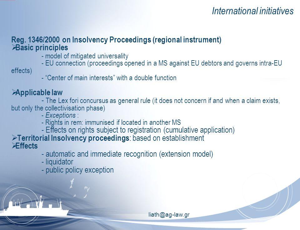 liath@ag-law.gr International initiatives Reg. 1346/2000 on Insolvency Proceedings (regional instrument)  Basic principles - model of mitigated unive