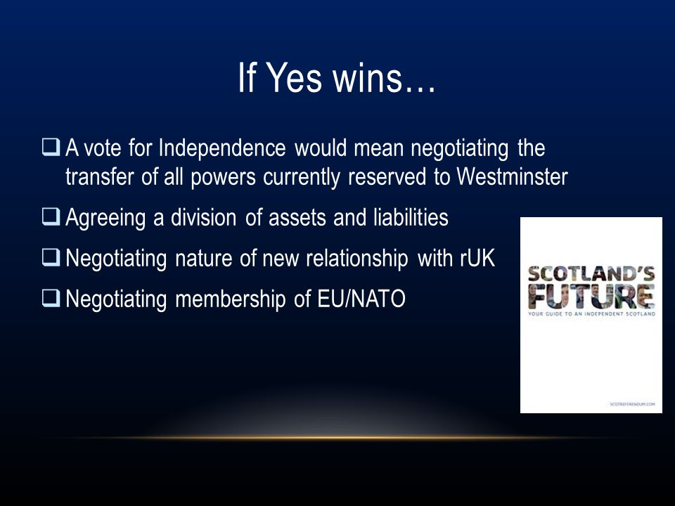 The Case for Independence (i): DEMOCRACY Independence as completion of devolution process Government in and for Scotland, accountable to the people Always get the government that Scots vote for With independence, Scotland will always get the governments we vote for.