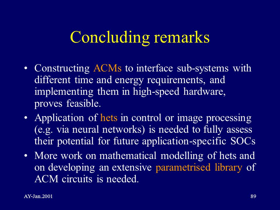 AY-Jan.200189 Concluding remarks Constructing ACMs to interface sub-systems with different time and energy requirements, and implementing them in high-speed hardware, proves feasible.