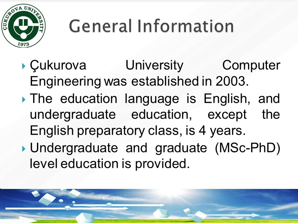  Çukurova University Computer Engineering was established in 2003.  The education language is English, and undergraduate education, except the Engli