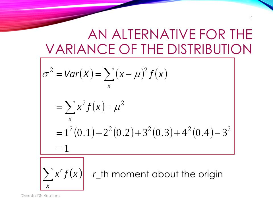 AN ALTERNATIVE FOR THE VARIANCE OF THE DISTRIBUTION Discrete Distributions 14 r_th moment about the origin