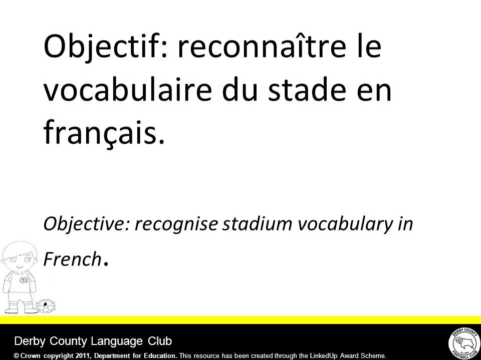 Derby County Language Club Objectif: reconnaître le vocabulaire du stade en français.