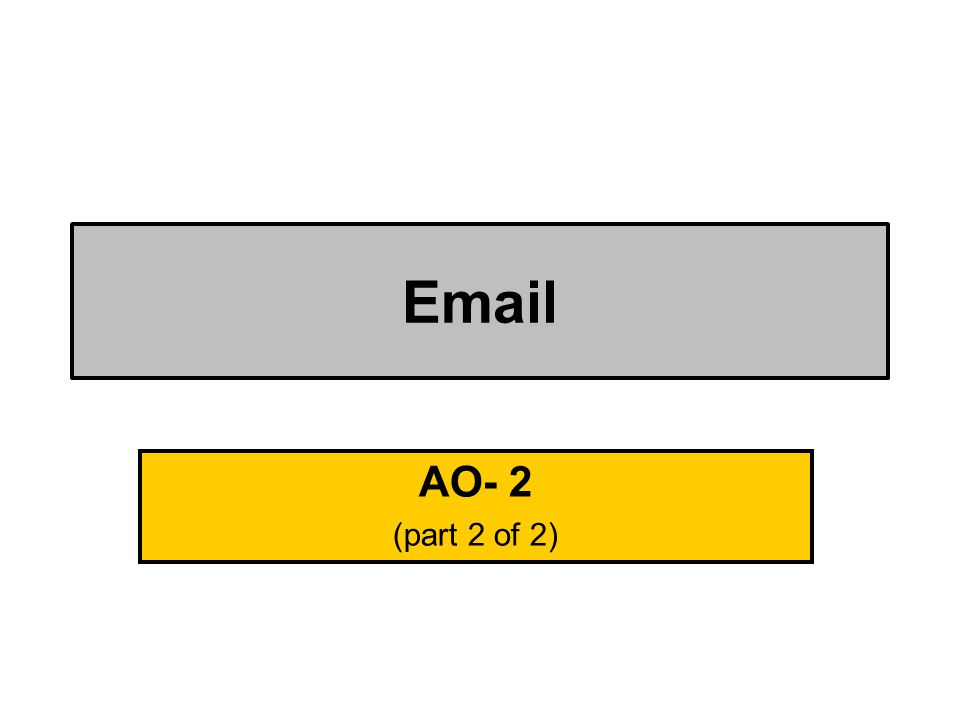 Email AO- 2 (part 2 of 2)