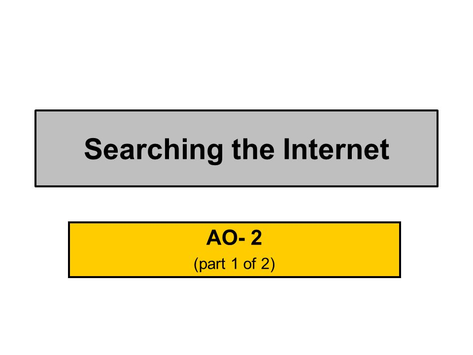 Searching the Internet AO- 2 (part 1 of 2)