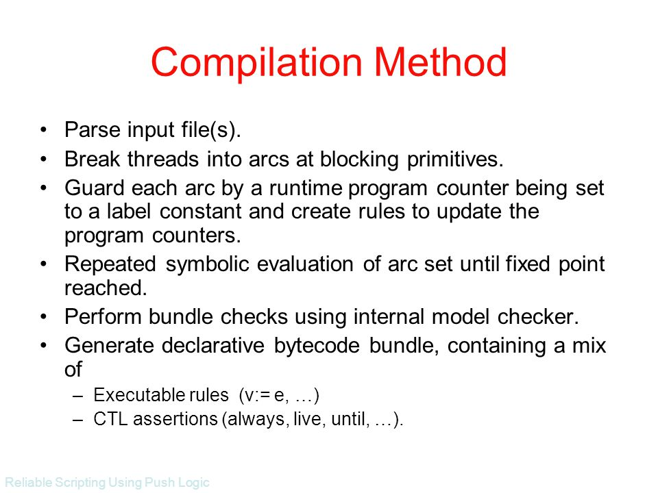 Reliable Scripting Using Push Logic Object bundle Source Form 1 Compiler 1 Re- Hydration Source Form 1 Source Form 1 Object bundle Object bundle Object bundle Source Form 2 Compiler 2 Source Form 2 Source Form 2 Object bundle Object bundle Re- Hydration Re- Hydration Re- Hydration Bound bundle Bound bundle Bound bundle Bound bundle Execution Platform Execution Platform Execution Platform Compile Time Checker Bundle Checker Load Time Checker (Run Time Checker) Domain of participation network Device bindings Semantic Web Push Logic Compile/bind/ execute Flow diagram