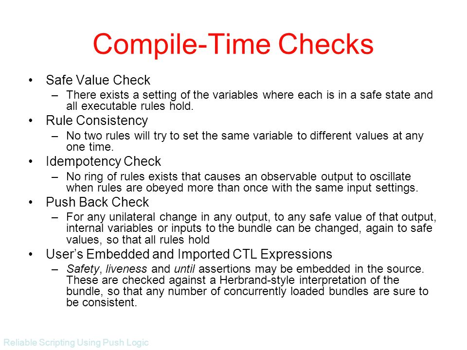 Reliable Scripting Using Push Logic Compile-Time Checks Safe Value Check –There exists a setting of the variables where each is in a safe state and all executable rules hold.