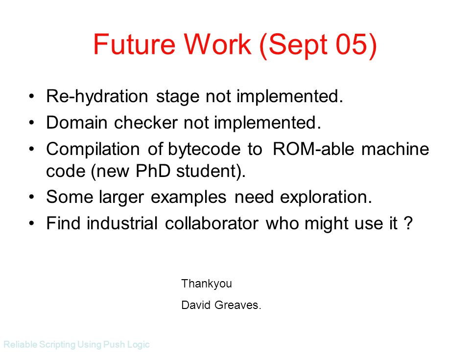 Reliable Scripting Using Push Logic Future Work (Sept 05) Re-hydration stage not implemented.