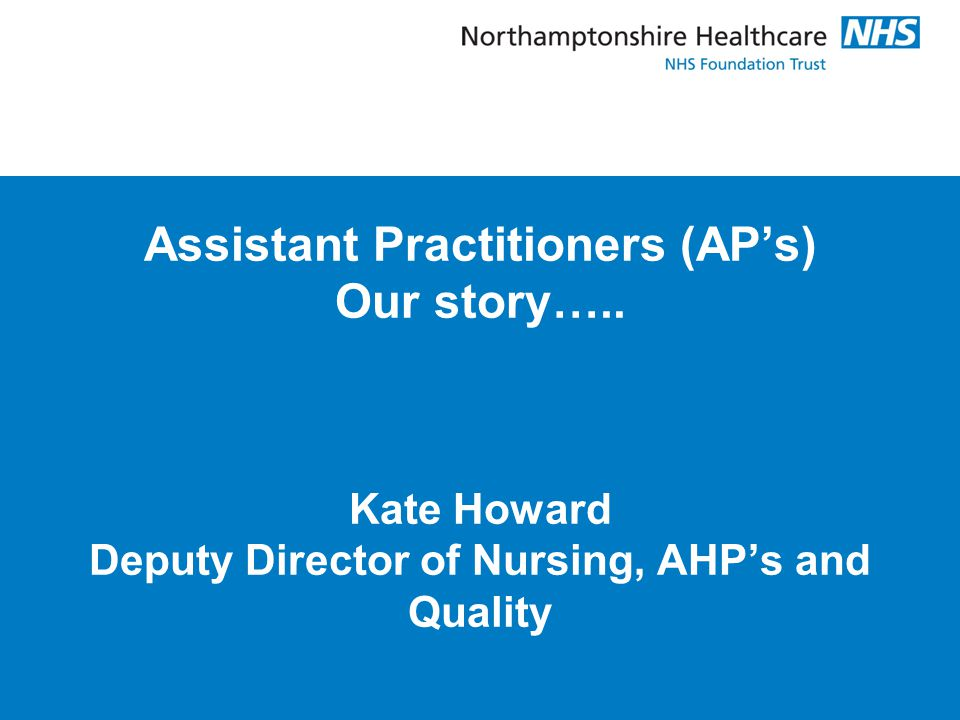 Assistant Practitioners (AP's) Our story…..