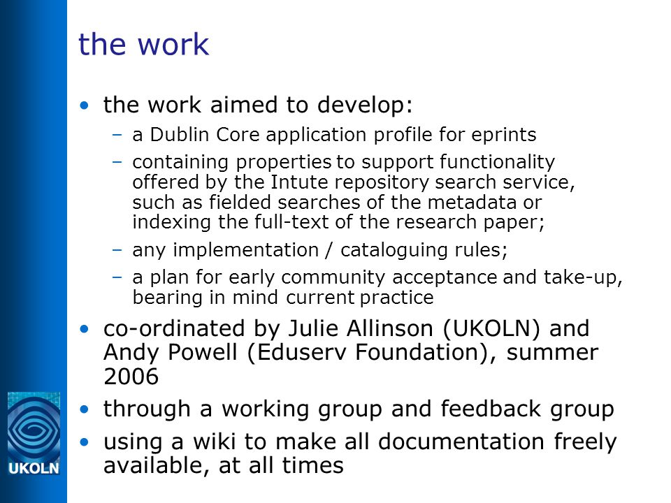 the work the work aimed to develop: –a Dublin Core application profile for eprints –containing properties to support functionality offered by the Intu