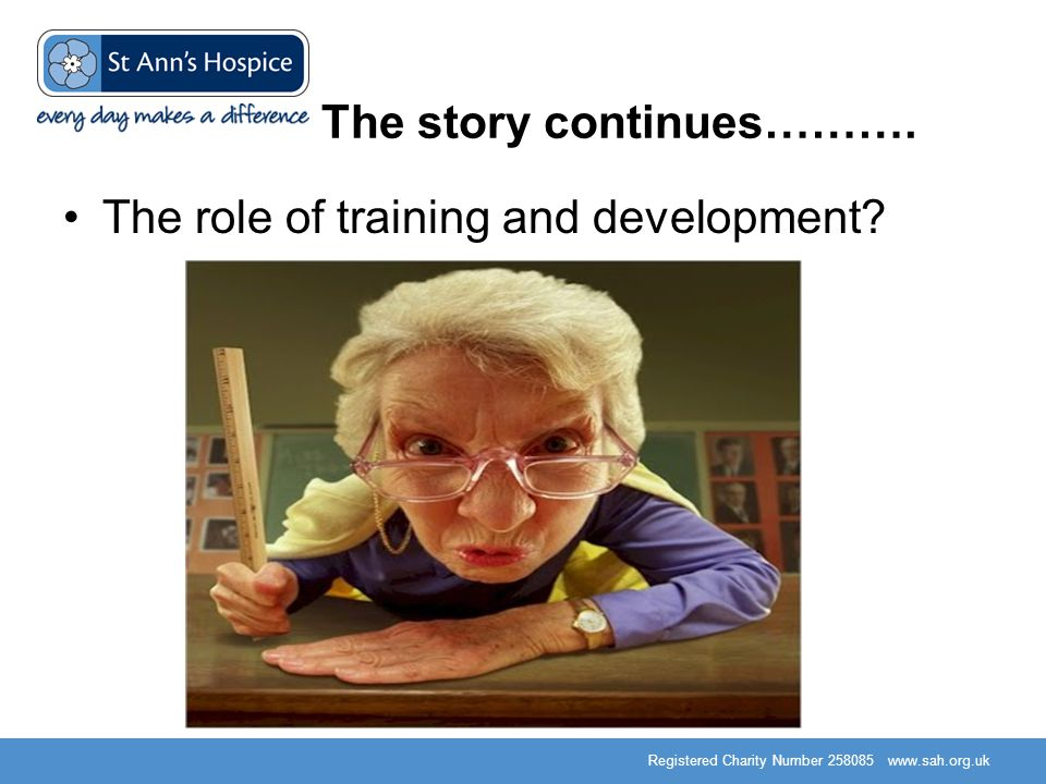 Registered Charity Number 258085 www.sah.org.uk The story continues………. The role of training and development?
