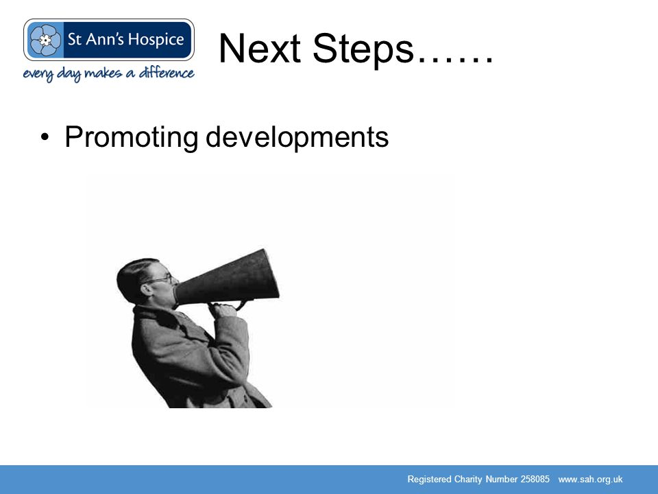 Registered Charity Number 258085 www.sah.org.uk Next Steps…… Promoting developments