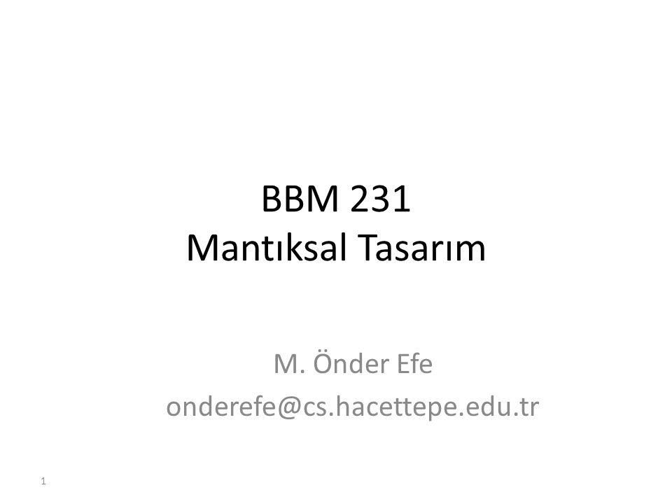 1 BBM 231 Mantıksal Tasarım M. Önder Efe onderefe@cs.hacettepe.edu.tr