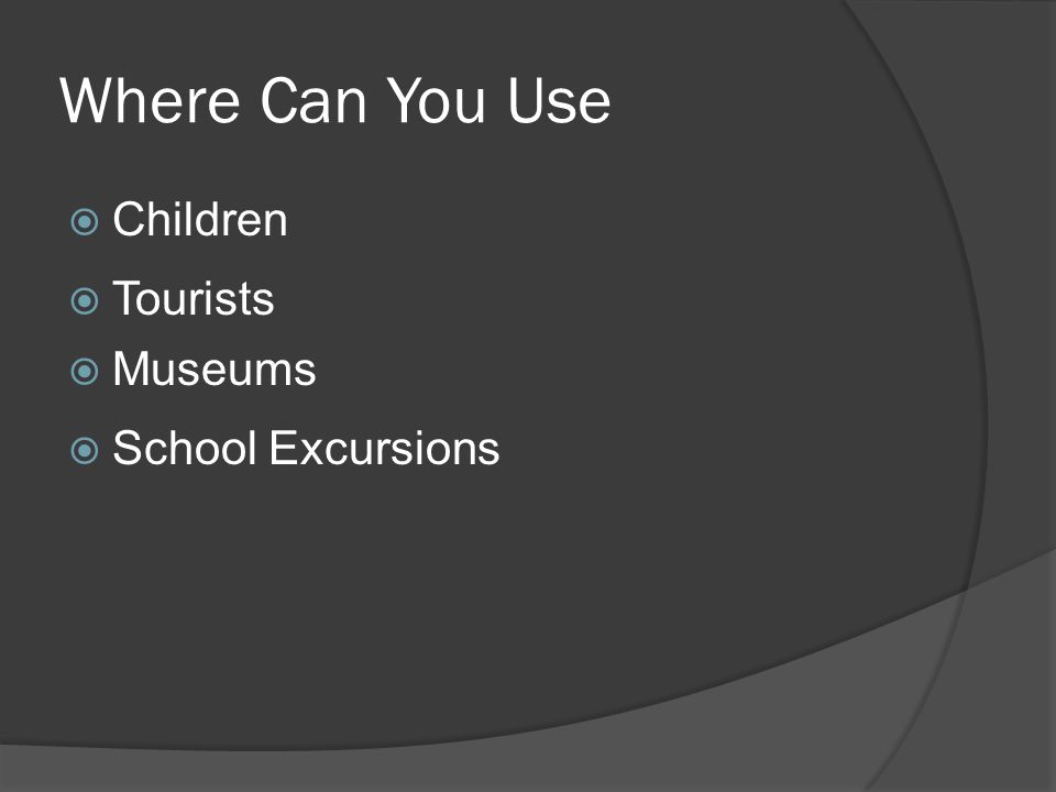 Where Can You Use  Children  Tourists  Museums  School Excursions