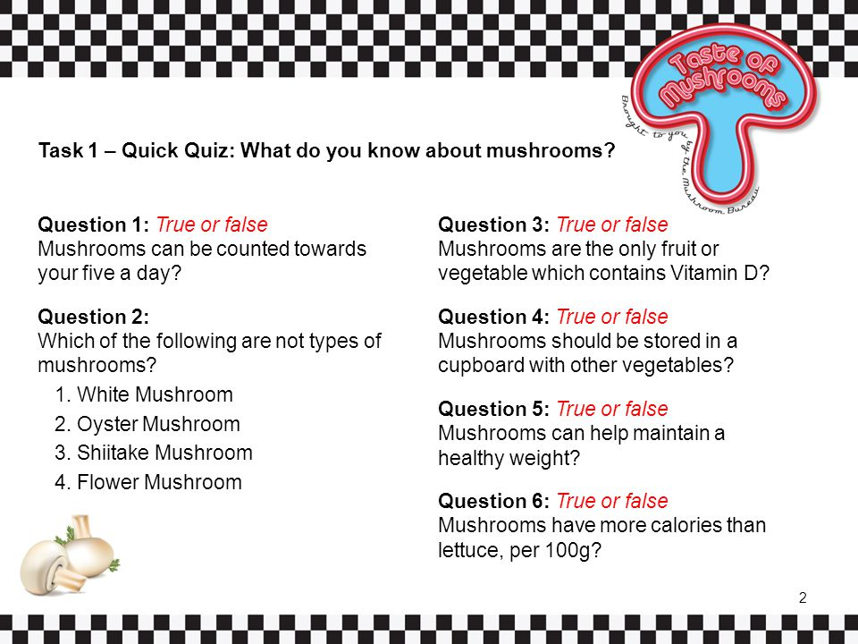 Quick Quiz: the answers Question 1: True Mushrooms can be counted towards your five a day.
