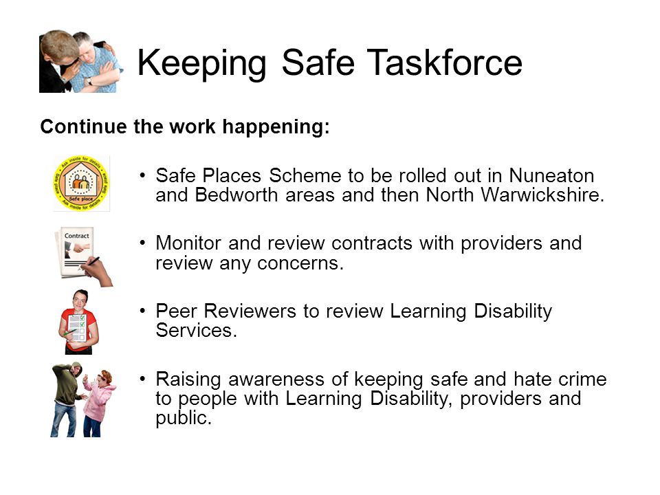 Keeping Safe Taskforce Continue the work happening: Safe Places Scheme to be rolled out in Nuneaton and Bedworth areas and then North Warwickshire.