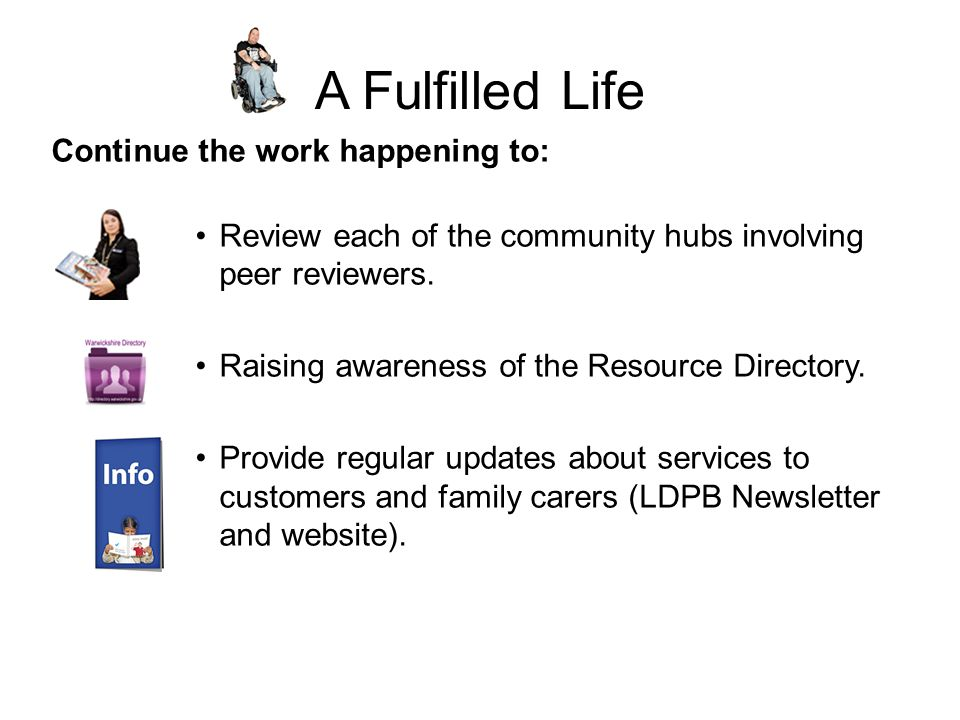 A Fulfilled Life Continue the work happening to: Review each of the community hubs involving peer reviewers.