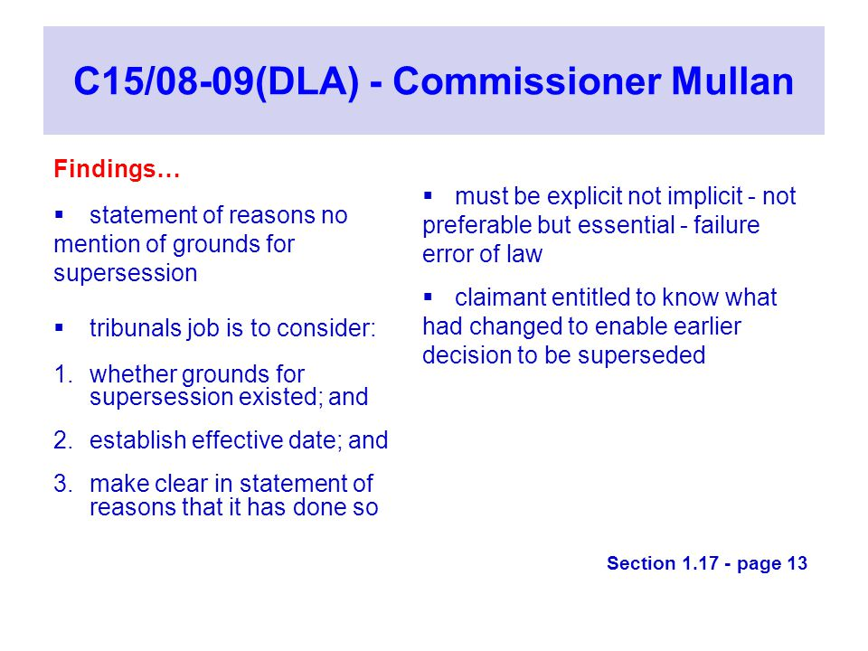 C15/08-09(DLA) - Commissioner Mullan Findings…  statement of reasons no mention of grounds for supersession  tribunals job is to consider: 1.whether