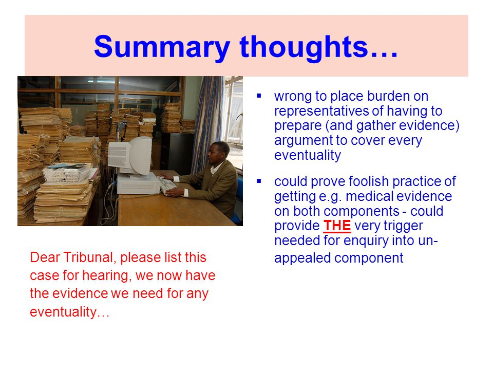 Summary thoughts… Dear Tribunal, please list this case for hearing, we now have the evidence we need for any eventuality…  wrong to place burden on r