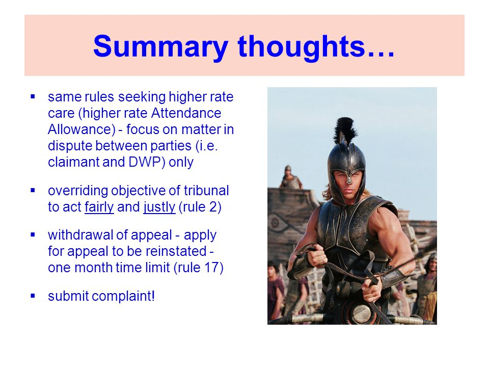 Summary thoughts…  same rules seeking higher rate care (higher rate Attendance Allowance) - focus on matter in dispute between parties (i.e. claimant