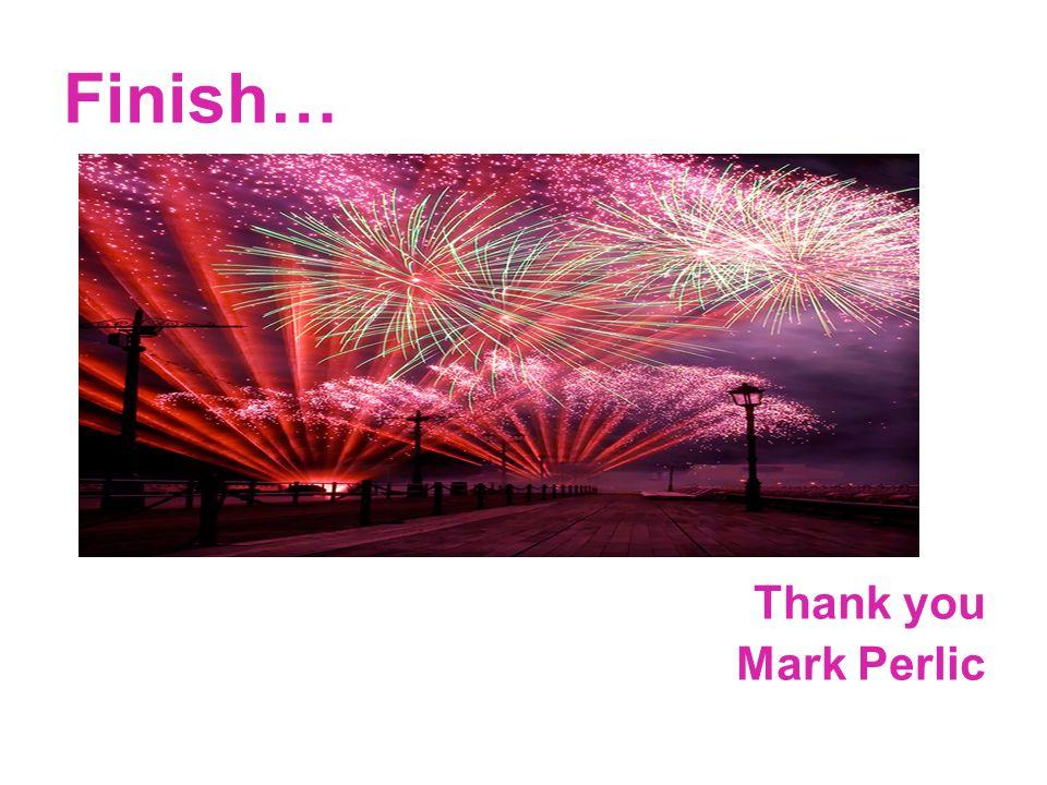 Finish… Thank you Mark Perlic