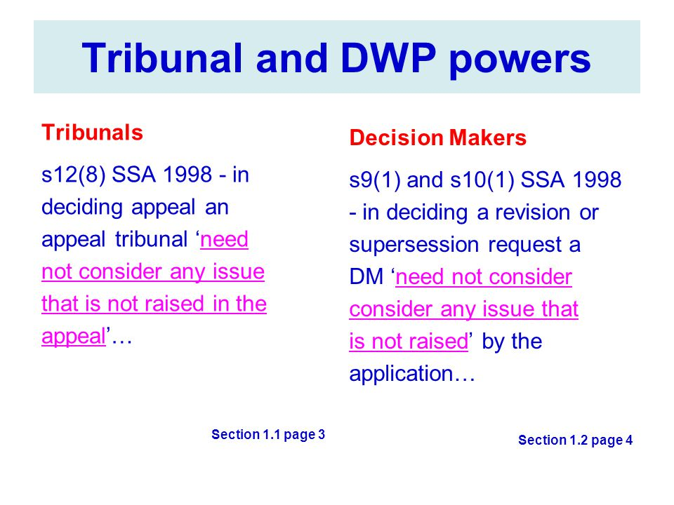 CDLA/2084/2007 - Deputy Commissioner Paines Finding…  confirmed R(IB)2/04 - that tribunal must make conscious decision to use discretionary power AND  must warn the claimant and allow them opportunity to prepare their case or withdraw the appeal  appeal was whether the award was too low not too high  tribunal were therefore not actually obliged to consider whether the award was too high  criticised tribunal - the statement of reasons failed to record that the tribunal had reached a conscious decision to use power under s12(8)(a)  criticised tribunal - no evidence that the claimant was warned of the possibility that the tribunal may cancel the award made by DM altogether Section 1.5 page 6