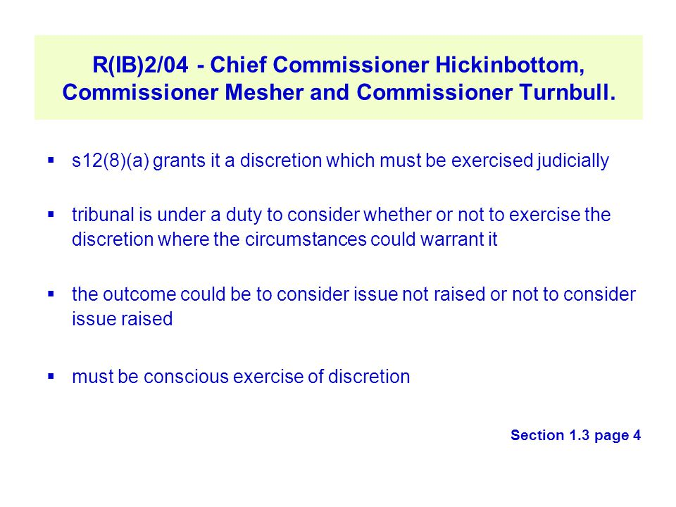 R(IB)2/04 - Chief Commissioner Hickinbottom, Commissioner Mesher and Commissioner Turnbull.  s12(8)(a) grants it a discretion which must be exercised