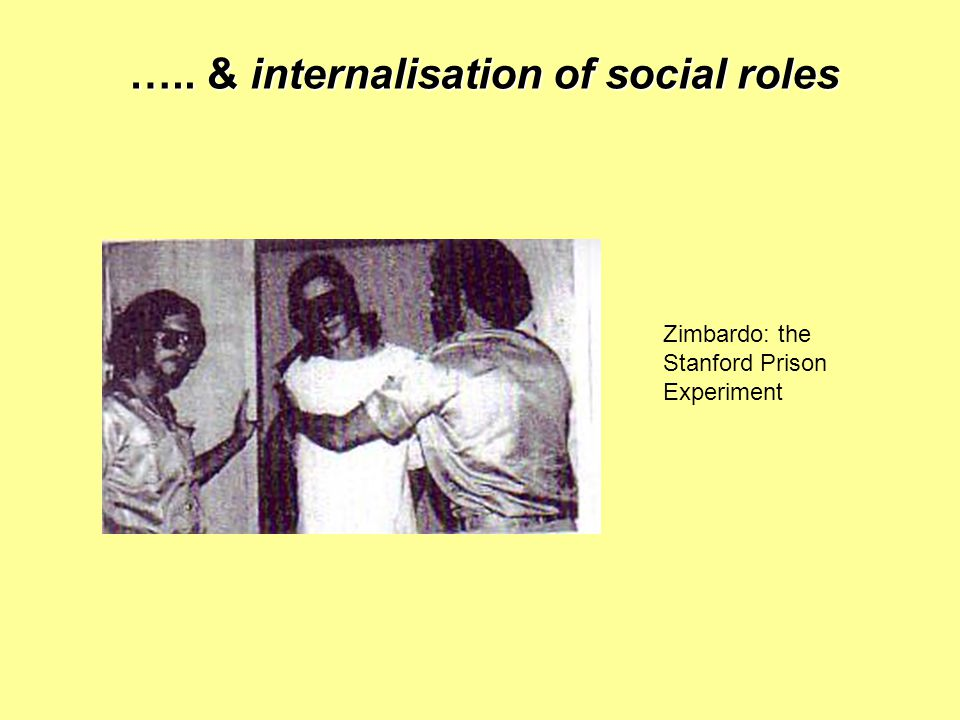 ….. & internalisation of social roles Zimbardo: the Stanford Prison Experiment