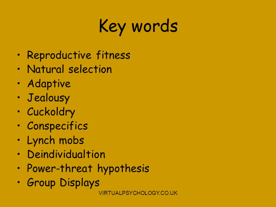 Key words Reproductive fitness Natural selection Adaptive Jealousy Cuckoldry Conspecifics Lynch mobs Deindividualtion Power-threat hypothesis Group Di