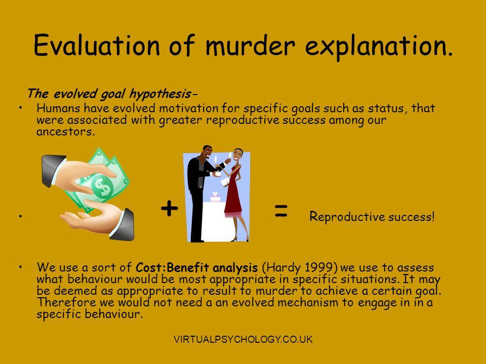 Evaluation of murder explanation. The evolved goal hypothesis- Humans have evolved motivation for specific goals such as status, that were associated