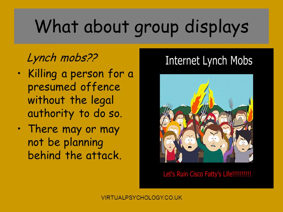 What about group displays Lynch mobs?? Killing a person for a presumed offence without the legal authority to do so. There may or may not be planning