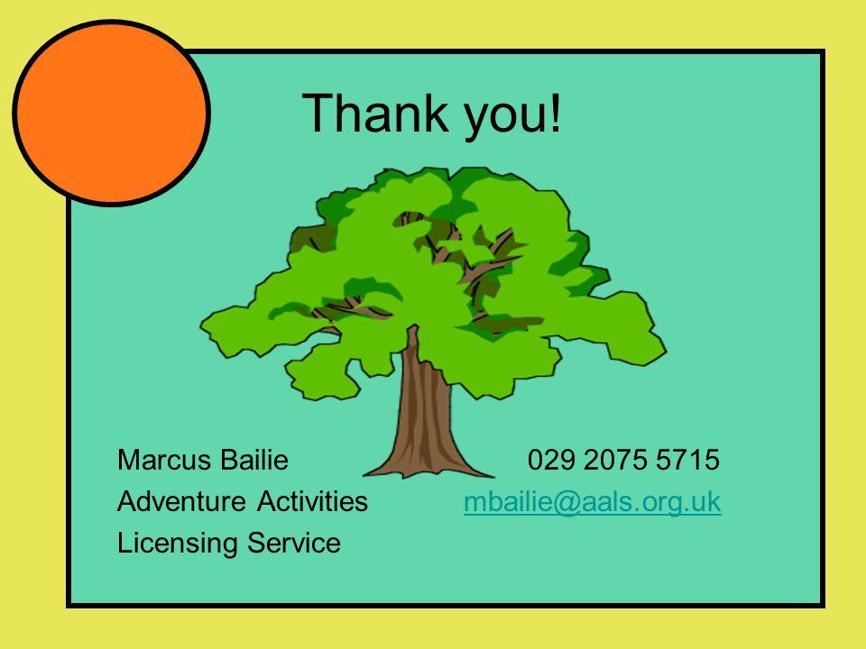 Thank you! Marcus Bailie 029 2075 5715 Adventure Activitiesmbailie@aals.org.ukmbailie@aals.org.uk Licensing Service