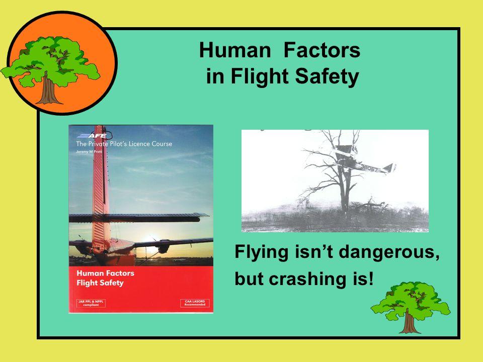 Human Factors in Flight Safety Flying isn't dangerous, but crashing is!