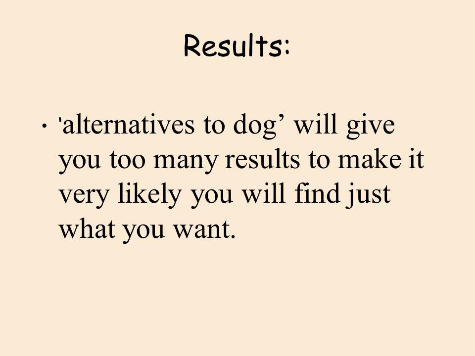Results: Web matches: 1- 10 of 1,030,000 next 10 1.Alt. Dog breeds xyxy 2.Dog food options xyxy