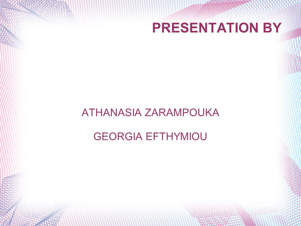 PRESENTATION BY ATHANASIA ZARAMPOUKA GEORGIA EFTHYMIOU