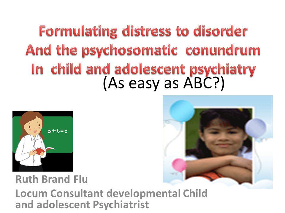 (As easy as ABC?) Ruth Brand Flu Locum Consultant developmental Child and adolescent Psychiatrist