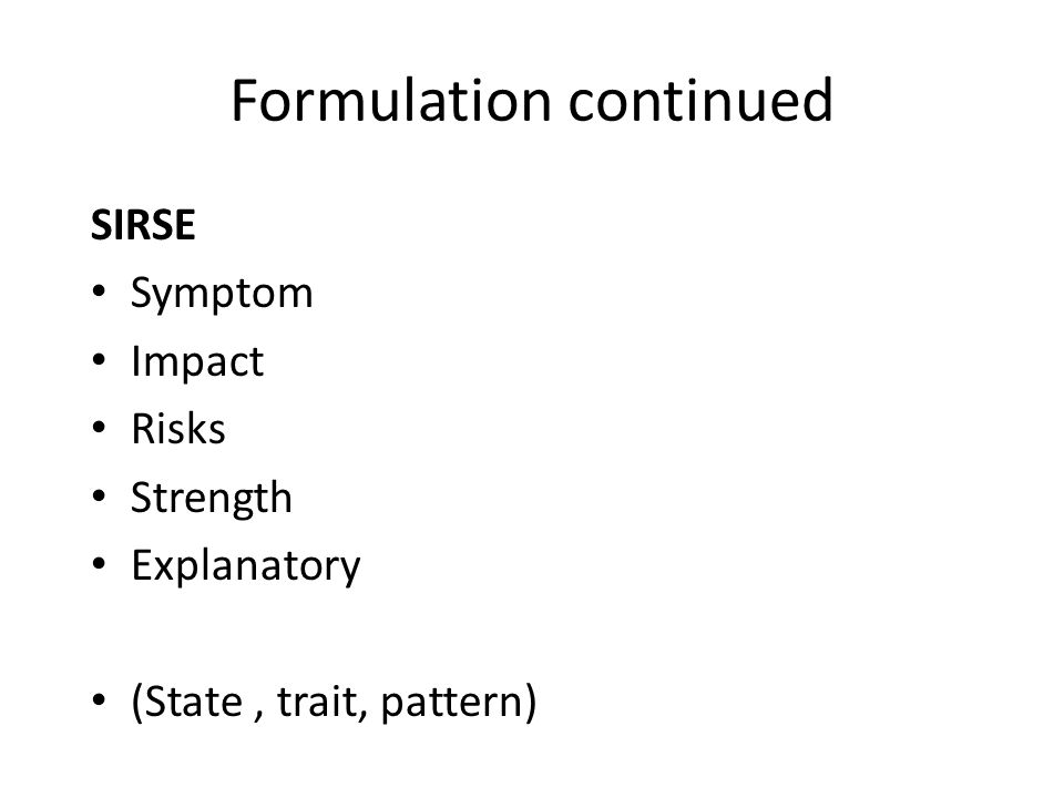 Formulation continued Aetiological Nurture /nature Genetic or trans-generational Developmental: physically, emotionally, neuro- cognitively and socially Environment at home/school and extra-curricular activities