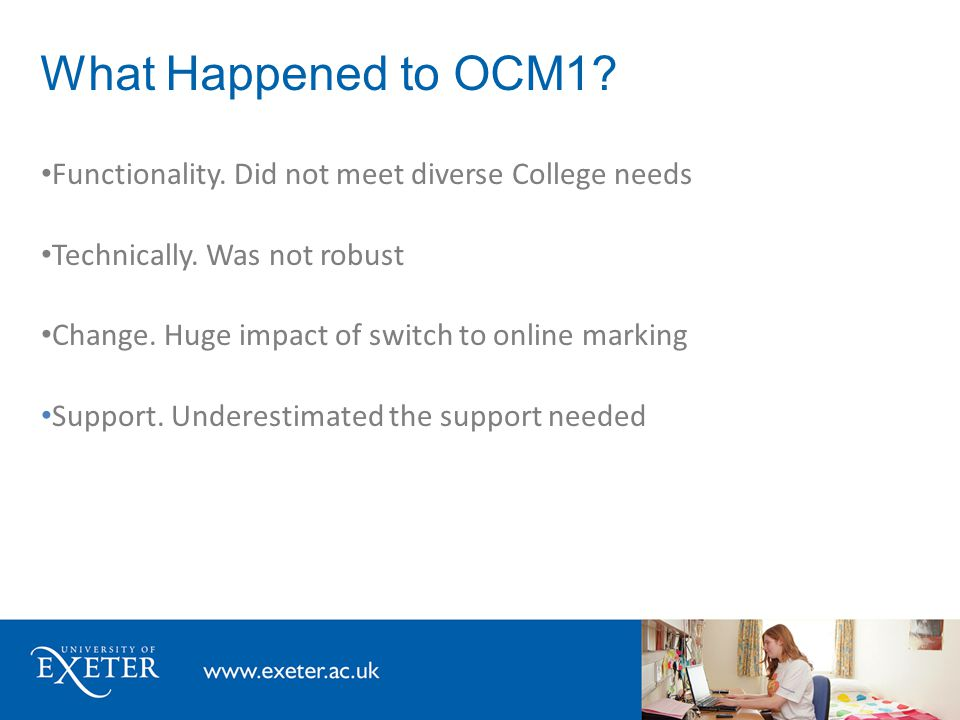 What Happened to OCM1. Functionality. Did not meet diverse College needs Technically.