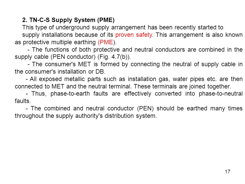17 2. TN-C-S Supply System (PME) This type of underground supply arrangement has been recently started to supply installations because of its proven s